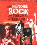 Patrick Foulhoux - Une histoire du rock à Clermont-Ferrand - 50 ans de bruits défendus à Bib City.