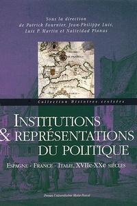 Patrick Fournier - Institutions et représentations du politique - Espagne, France, Italie, XVIIe-XXe siècles.