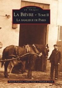 Patrick Fournier et Claire Gauge - La Bièvre - Tome 2, La banlieue de Paris.