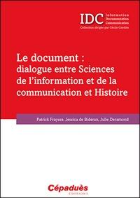 Patrick Fraysse et Jessica de Bideran - Le document : dialogue entre sciences de l'information et de la communication et Histoire.