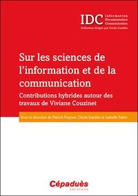 Patrick Fraysse et Cécile Gardiès - Sur les sciences de l'information et de la communication - Contributions hybrides autour des travaux de Viviane Couzinet.