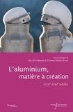 Patrick Fridenson et Florence Hachez-Leroy - L'aluminium, matière à création - XIXe-XXIe siècles.