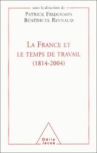 Patrick Fridenson et Bénédicte Reynaud - La France et le temps de travail (1814-2004).