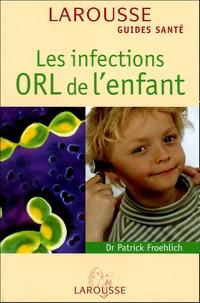 Les infections ORL de l'enfant - Patrick Froehlich |