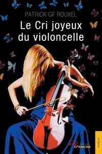 Patrick G. F. Rouxel - Le cri joyeux du violoncelle.