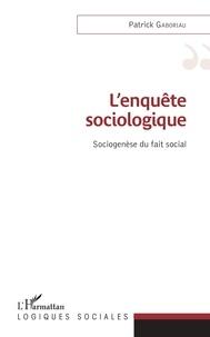 Patrick Gaboriau - L'enquête sociologique - Sociogenèse du fait social.