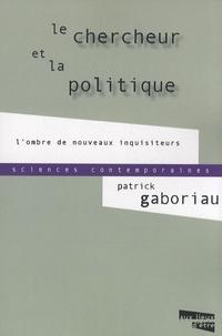 Patrick Gaboriau - Le chercheur et la politique - L'ombre de nouveaux inquisiteurs.