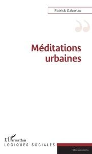 Patrick Gaboriau - Méditations urbaines.