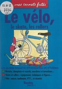 Patrick Galiano et Cyril Olanier - Le vélo, le skate, les rollers.