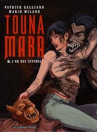 Patrick Galliano et Mario Milano - Touna Mara Tome 2 : L'or des scythes.