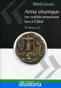 Patrick Galliou - Arma virumque - Les coalisés armoricains face à César (57-56 av JC).