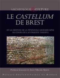 Patrick Galliou et Jean-Michel Simon - Le castellum de Brest et la défense de la péninsule armoricaine au cours de l'Antiquité tardive.