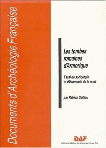 Patrick Galliou - Les tombes romaines d'Armorique - Essai de sociologie et d'économie de la mort.