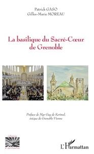 Patrick Gaso et Gilles-Marie Moreau - La basilique du Sacré-Coeur de Grenoble.