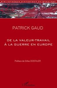 Patrick Gaud - De la valeur-travail à la guerre en Europe.