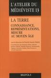 Patrick Gautier Dalché - La Terre - Connaissance, représentations, mesure au Moyen Age.