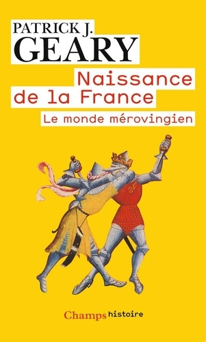 Patrick Geary - Naissance de la France - Le monde mérovingien.