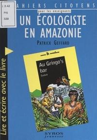 """Patrick Geffard - Un écologiste en Amazonie - Lire et écrire avec le livre """"Au Gringo's bar"""", de Gudule."""