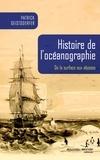 Patrick Geistdoerfer - Histoire de l'océanographie - De la surface aux abysses.