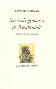 Patrick Genevaz - Sur trois gravures de Rembrandt.