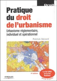 Patrick Gérard - Pratique du droit de l'urbanisme - Urbanisme réglementaire, individuel et opérationnel.