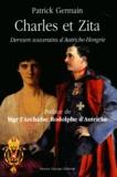 Patrick Germain - Charles et Zita. - Derniers souverains d'Autriche-Hongrie.