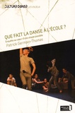 Patrick Germain-Thomas - Que fait la danse à l'école ? - Enquête au coeur d'une utopie possible.