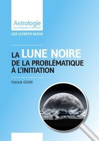 La Lune noire- De la problématique à l'initiation - Patrick Giani |