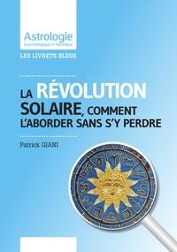 La révolution solaire- Comment l'aborder sans s'y perdre - Patrick Giani |
