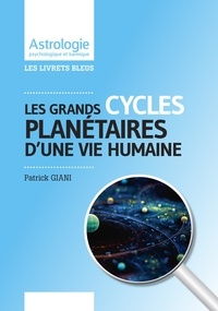 Les Grands cycles planétaires d'une vie humaine - Patrick Giani |