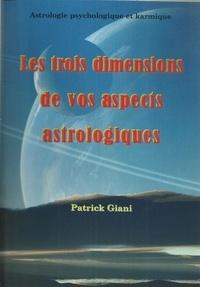 Patrick Giani - Les trois dimensions de vos aspects astrologiques.