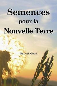 Patrick Giani - Semences pour la Nouvelle Terre.