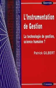 Patrick Gilbert - L'Instrumentation de Gestion - La technologie de gestion, science humaine ?.