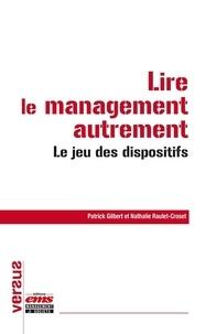 Patrick Gilbert et Nathalie Raulet-Croset - Lire le management autrement - Le jeu des dispositifs.