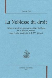 Patrick Gilli - La noblesse du droit - Débats et controverses sur la culture juridique et le rôle des juristes dans l'Italie médiévale (XIIe-XVe siècles).