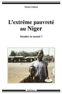 Patrick Gilliard - L'extrême pauvreté au Niger - Mendier ou mourir.