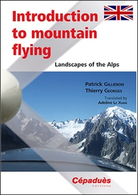 Patrick Gilliéron et Thierry Georges - Introduction to Mountain Flying - Landscapes of the Alps.