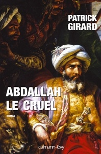 Patrick Girard - Abdallah le cruel.
