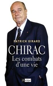 Patrick Girard - Chirac, les combats d'une vie.