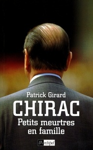 Patrick Girard - Chirac, petits meurtres en famille.