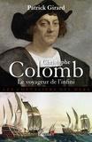 Patrick Girard - Christophe Colomb Le Voyageur de l'infini.
