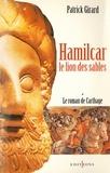 Patrick Girard - Le Roman de Carthage, t.I : Hamilcar - Le Lion des Sables.