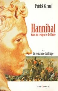 Patrick Girard - Le Roman de Carthage, t.II : Hannibal - Sous les remparts de Rome.