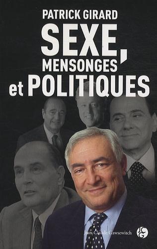 Patrick Girard - Sexe, mensonges et politiques.