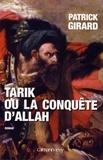 Patrick Girard - Tarik ou la conquête d'Allah - (709-852).