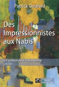 Patrick Godfard - Des impressionnistes aux Nabis, un combat pour la modernité.