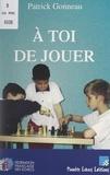 Patrick Gonneau et  Fédération française des échec - À toi de jouer.