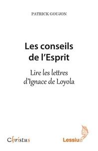 Les conseils de l'Esprit- Lire les lettres d'Ignace de Loyola - Patrick Goujon |