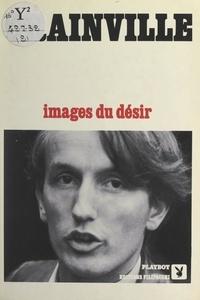 Patrick Grainville et Annick Geille - Images du désir.