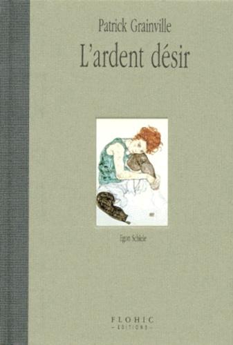 Patrick Grainville - L'ARDENT DESIR. - Egon Schiele.